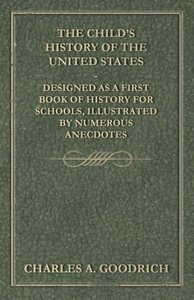 The Child's History of the United States - Designed as a First B