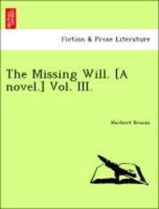 The Missing Will. [A novel.] Vol. III.
