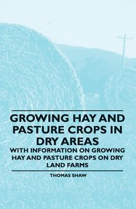 Growing Hay and Pasture Crops in Dry Areas - With Information on