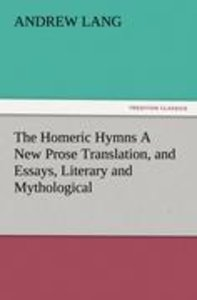 The Homeric Hymns A New Prose Translation, and Essays, Literary
