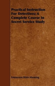 Practical Instruction For Detectives; A Complete Course In Secre