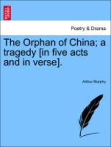 The Orphan of China; a tragedy [in five acts and in verse].