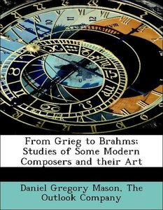 From Grieg to Brahms; Studies of Some Modern Composers and their