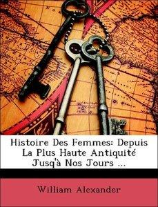 Histoire Des Femmes: Depuis La Plus Haute Antiquité Jusq'à Nos J
