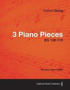 3 Piano Pieces EG 110-112 - For Solo Piano (1865)
