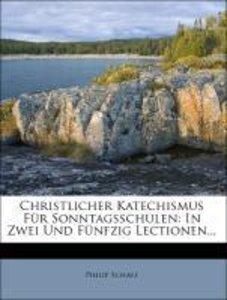 Christlicher Katechismus Für Sonntagsschulen: In Zwei Und Fünfzi