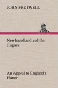 Newfoundland and the Jingoes An Appeal to England's Honor