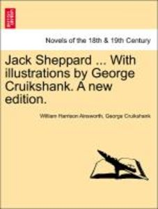 Jack Sheppard ... With illustrations by George Cruikshank. A new