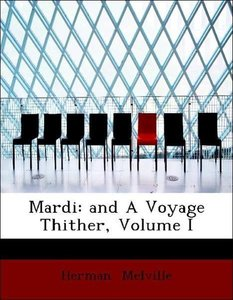 Mardi: and A Voyage Thither, Volume I