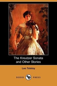 The Kreutzer Sonata and Other Stories (Dodo Press)