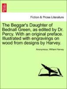The Beggar's Daughter of Bednall Green, as edited by Dr. Percy.