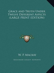 Grace and Truth Under Twelve Different Aspects (LARGE PRINT EDIT