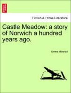 Castle Meadow: a story of Norwich a hundred years ago.