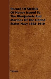 Record of Medals of Honor Issued to the Bluejackets and Marines
