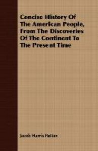 Concise History Of The American People, From The Discoveries Of