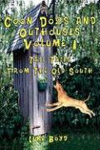 Coon Dogs and Outhouses Volume 1 Tall Tales from the Old South