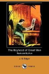 The Boyhood of Great Men (Illustrated Edition) (Dodo Press)