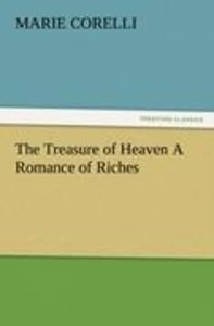 The Treasure of Heaven A Romance of Riches