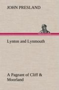 Lynton and Lynmouth A Pageant of Cliff & Moorland