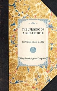 THE UPRISING OF A GREAT PEOPLE~the United States in 1861