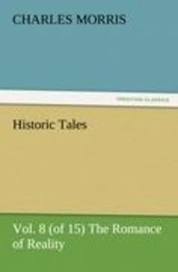 Historic Tales, Vol. 8 (of 15) The Romance of Reality
