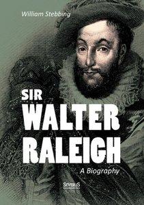 Sir Walter Raleigh: A Biography