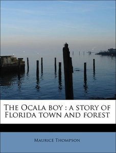 The Ocala boy : a story of Florida town and forest