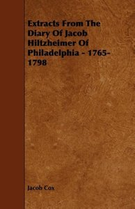 Extracts from the Diary of Jacob Hiltzheimer of Philadelphia - 1