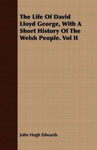 The Life Of David Lloyd George, With A Short History Of The Wels