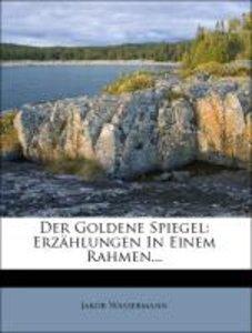 Der Goldene Spiegel: Erzählungen In Einem Rahmen...