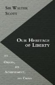 Our Heritage of Liberty - Its Origin, Its Achievement, Its Crisi