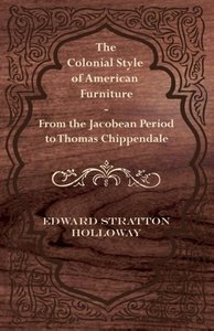 The Colonial Style of American Furniture - From the Jacobean Per