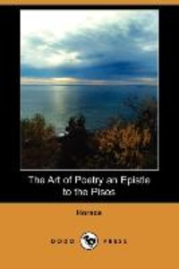 The Art of Poetry an Epistle to the Pisos (Dodo Press)