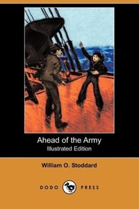 Ahead of the Army (Illustrated Edition) (Dodo Press)