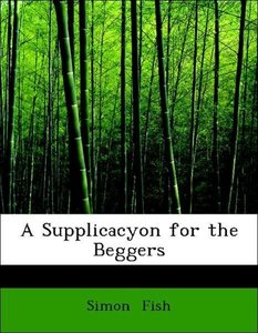 A Supplicacyon for the Beggers