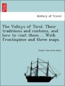 The Valleys of Tirol. Their traditions and customs, and how to v