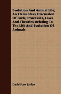 Evolution and Animal Life; An Elementary Discussion of Facts, Pr