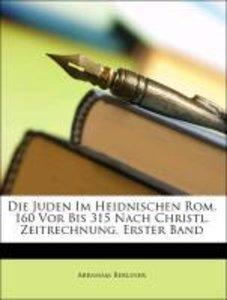 Die Juden Im Heidnischen Rom. 160 Vor Bis 315 Nach Christl. Zeit