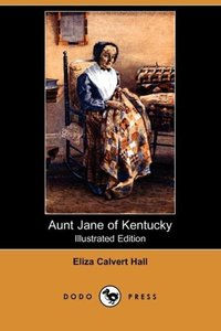 Aunt Jane of Kentucky (Illustrated Edition) (Dodo Press)