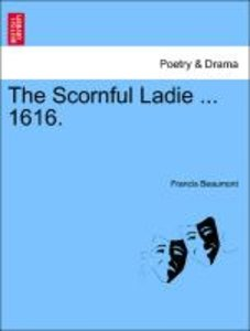The Scornful Ladie ... 1616.