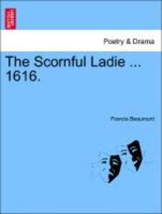 The Scornful Ladie ... 1616.
