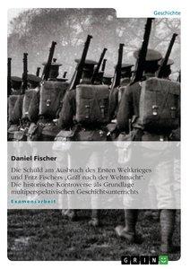 Die Schuld am Ausbruch des Ersten Weltkrieges und Fritz Fischers