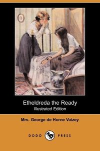 Etheldreda the Ready (Illustrated Edition) (Dodo Press)