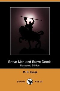Brave Men and Brave Deeds (Illustrated Edition) (Dodo Press)