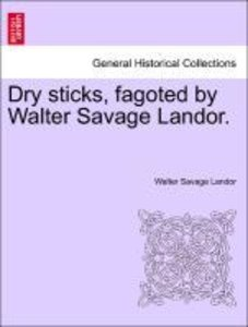 Dry sticks, fagoted by Walter Savage Landor.