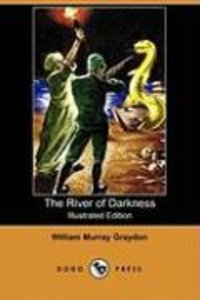 The River of Darkness (Illustrated Edition) (Dodo Press)