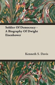 Soldier Of Democracy - A Biography Of Dwight Eisenhower