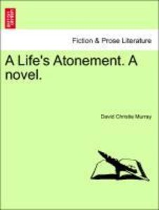 A Life's Atonement. A novel. Vol. I.