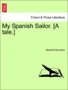 My Spanish Sailor. [A tale.]