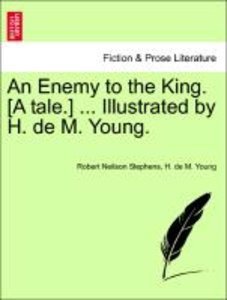 An Enemy to the King. [A tale.] ... Illustrated by H. de M. Youn